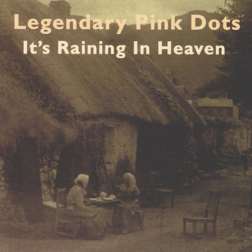 Play & Download It's Raining in Heaven by Legendary Pink Dots   Napster
