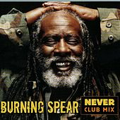 Play & Download Never Club Mix by Burning Spear | Napster