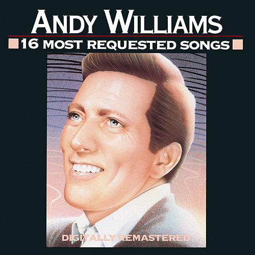 16 Most Requested Songs by Andy Williams