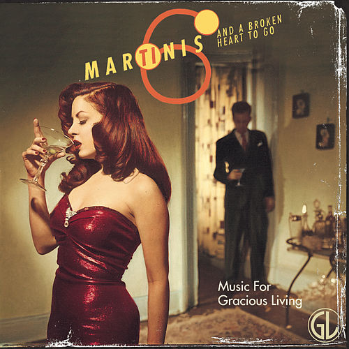 Play & Download Music for Gracious Living, Vol. 1: Six Martinis & A Broken Heart by Various Artists | Napster