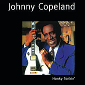 Play & Download Honky Tonkin' by Johnny Copeland | Napster