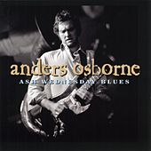 Play & Download Ash Wednesday Blues by Anders Osborne | Napster