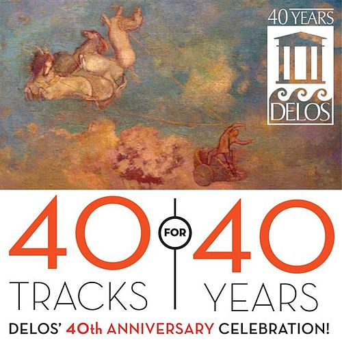 Play & Download 40 for 40 Tracks Years: Delos' 40th Anniversary Celebration! by Various Artists | Napster