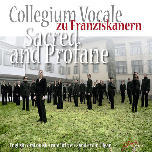Play & Download Sacred and Profane: English choral music from Britten, Sandström, Elgar by Collegium Vocale zu Franziskanern Luzern | Napster