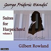 Play & Download Handel: Suites for Harpsichord, Vol. 2 by Gilbert Rowland | Napster