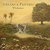 Streams and Pastures by Whetherman