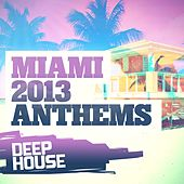 Play & Download Miami 2013 Anthems: Deep House - EP by Various Artists | Napster