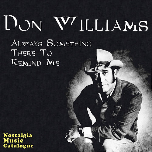 Always Something There To Remind Me by Don Williams