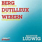 Play & Download Berg, A.: Lyric Suite / Dutilleux, H.: Ainsi La Nuit / Webern, A.: Langsamer Satz by Ludwig Quartet | Napster