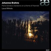Play & Download Brahms: Piano Sonata & Variations On a Theme by Handel, Op. 24 by Laura Mikkola | Napster