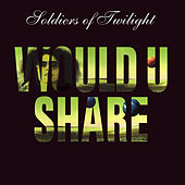 Would U Share by Soldiers Of Twilight
