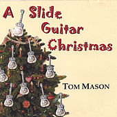Play & Download A Slide Guitar Christmas by Tom Mason | Napster
