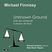 Play & Download Finnissy: Unknown Ground - Kritik der Urteilskraft - À propos de Nice by Various Artists | Napster