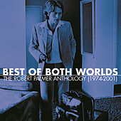Play & Download Best Of Both Worlds: Anthology (1974-2001) by Robert Palmer | Napster