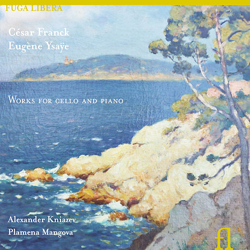 Franck & Ysaye: Works for Cello and Piano by Alexander Kniazev