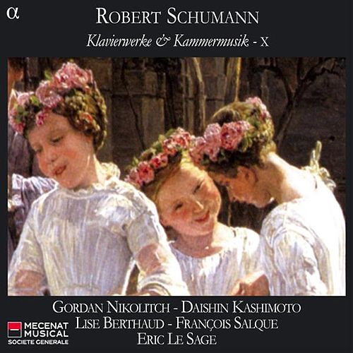 Play & Download Schumann: Klavierwerke & Kammermusik, Vol. 10 by Gordan Nikolitch | Napster