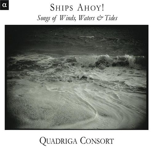 Ships Ahoy ! -  Songs of Wind, Water & Tide by Quadriga Consort