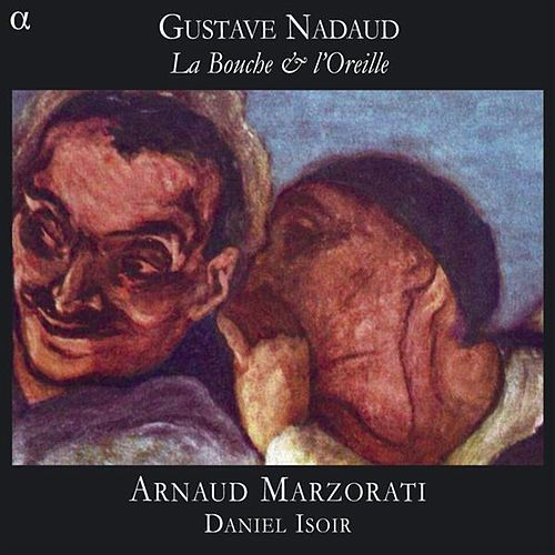 Play & Download Nadaud: La Bouche & L'Oreille by Arnaud Marzorati | Napster