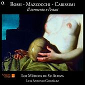Play & Download Rossi, Mazzocchi, Carissimi: Il tormento e l'estasi by Los Musicos de Su Alteza | Napster