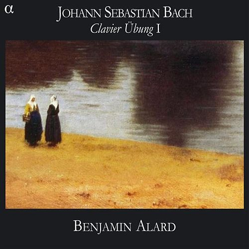 Play & Download Bach: Clavierubung, Part I by Benjamin Alard | Napster