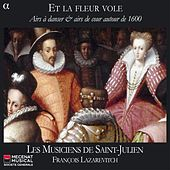 Play & Download Et la fleur vole: Airs a danser & airs de cour autour de 1600 by Various Artists | Napster