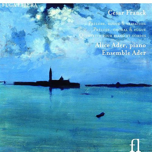 Franck: Prelude, fugue & variation - Prelude, choral & fugue - Quintette pour piano et cordes by Alice Ader