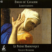 Play & Download Cavalieri: Lamentations of the Prophet Jeremiah by Poeme Harmonique | Napster