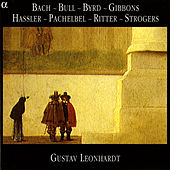 Play & Download Bach - Bull - Byrd - Gibbons - Hassler - Pachelbel - Ritter - Strogers by Gustav Leonhardt | Napster