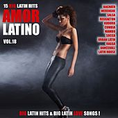 Amor Latino, Vol. 18 - 15 Big Latin Hits & Latin Love Songs (Bachata, Merengue, Salsa, Reggaeton, Kuduro, Mambo, Cumbia, Urbano, Ragga) by Various Artists