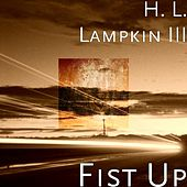 Fist Up by H. L. Lampkin III