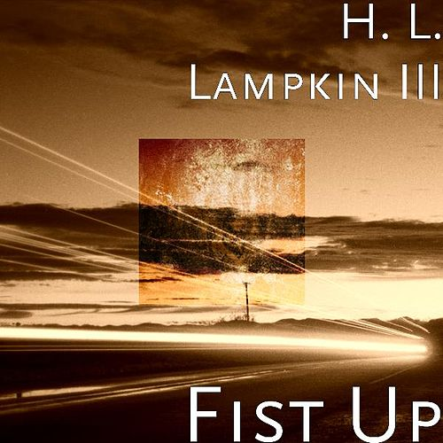 Play & Download Fist Up by H. L. Lampkin III | Napster