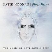 Fierce Hearts - The Music of Love-Song-Circus by Katie Noonan