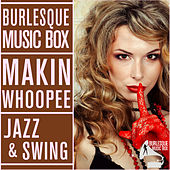 Burlesque Music Box - Makin Whoopee - Jazz and Swing by Various Artists