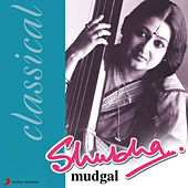 Classically Yours by Shubha Mudgal