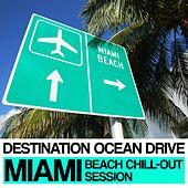 Play & Download Destination Ocean Drive (Miami Beach Chill-Out Session) by Various Artists | Napster