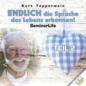 Endlich die Sprache des Lebens erkennen! Seminar Life - Teil 2 by Kurt Tepperwein