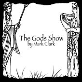 The Gods Show by Mark Clark