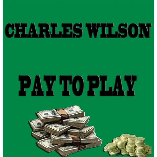 Pay to Play by Charles Wilson