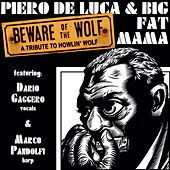 Beware of the Wolf (A Tribute to Howlin' Wolf) by Big Fat Mama Piero De Luca