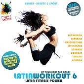 Latin Workout, Vol.6 - Latin Fitness Power 100% Latino (Health, Beauty & Sport: Fat Burning, Aerobics, Latin Dance, Dynamic, Drilling, Spinning) by Various Artists