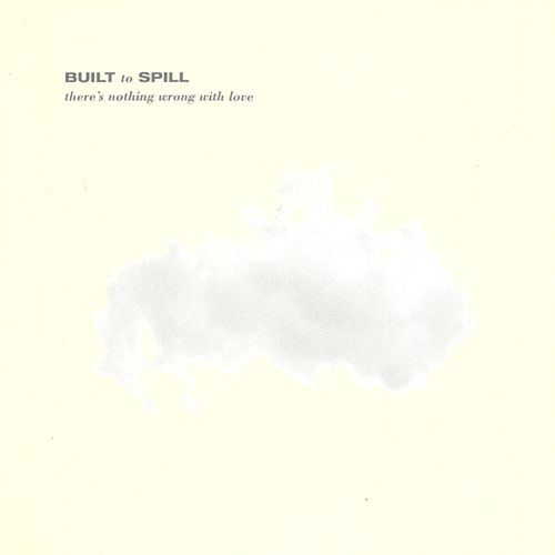 Play & Download There's Nothing Wrong With Love by Built To Spill | Napster