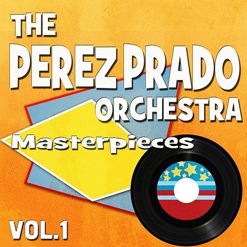 The Perez Prado Orchesta Masterpieces, Vol. 1 (Original Recordings) by Perez Prado