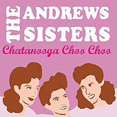 Play & Download Chatanooga Choo Choo by The Andrews Sisters | Napster
