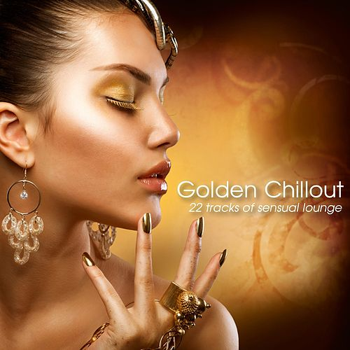 Golden Chillout (22 Tracks of Sensual Lounge) by Various Artists