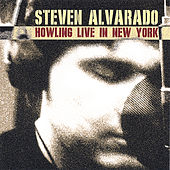 Play & Download Howling Live in New York by Steven Alvarado | Napster
