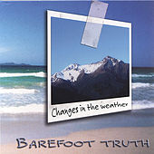 Play & Download Changes in the Weather by Barefoot Truth | Napster