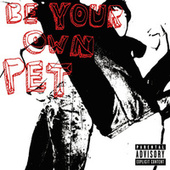 Play & Download Be Your Own Pet by Be Your Own Pet | Napster