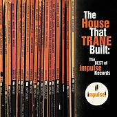 The House That Trane Built: The Best of Impulse Records by Various Artists