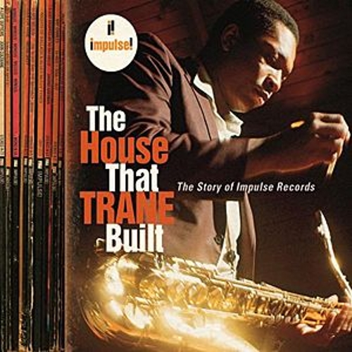 Play & Download The House That Trane Built: The Story Of Impulse Records The House That Trane Built: The Story Of Impulse Records by Various Artists | Napster