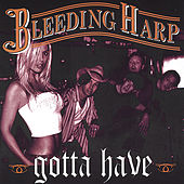 Play & Download Gotta Have by Bleeding Harp | Napster